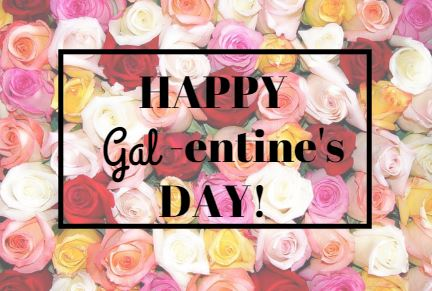 Happy Gal-entine's Day!
